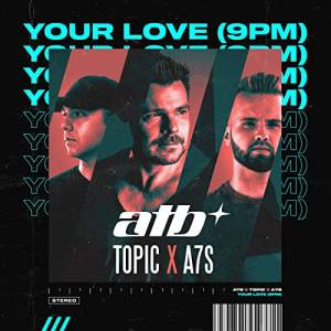 ATB & TOPIC & A7S-Your Love (9pm)