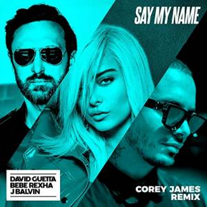 DAVID GUETTA, BEBE REXHA & J BALVIN-Say My Name
