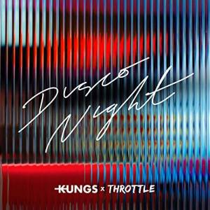 KUNGS & THROTTLE-Disco Night