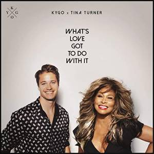 KYGO & TINA TURNER-What`s Love Got To Do With It