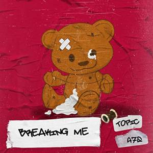 TOPIC FT. A7S-Breaking Me